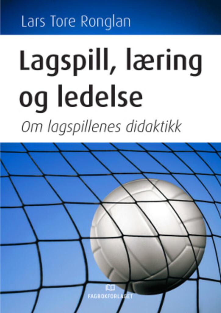 Lagspill, læring og ledelse : om lagspillenes didaktikk