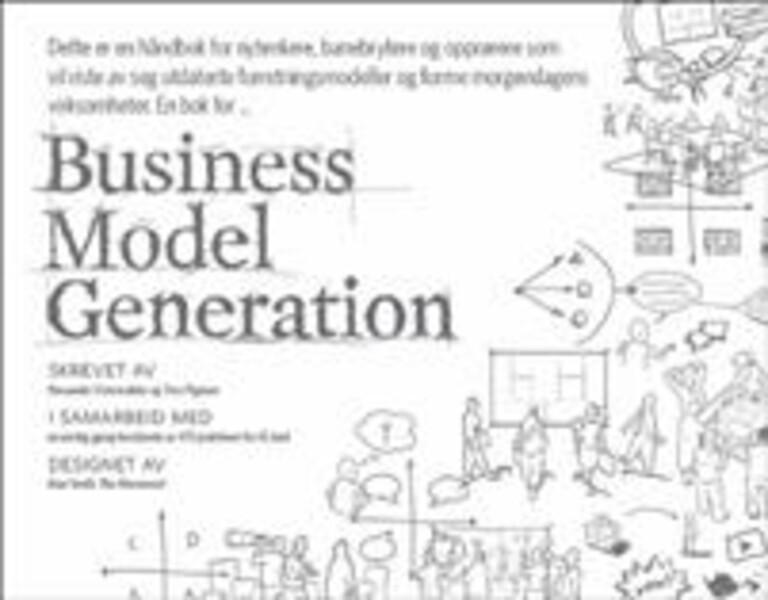 Business model generation : en håndbok for nytenkere, banebrytere og opprørere