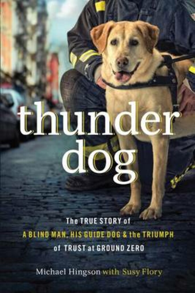 Thunder dog : the true story of a blind man, his guide dog, and the triumph of trust at ground zero