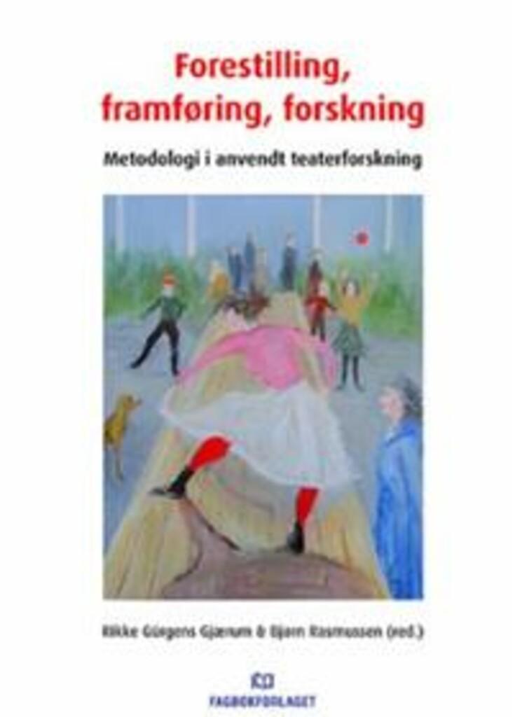 Forestilling, framføring, forskning : metodologi i anvendt teaterforskning