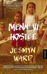 Ward, Jesmyn : Menn vi høstet : en erindringsbok