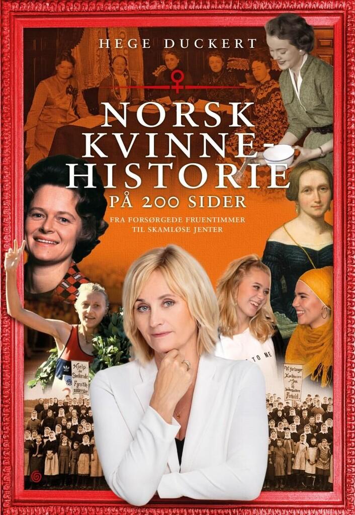 Norsk kvinnehistorie på 200 sider : fra forsørgende fruentimmer til skamløse jenter
